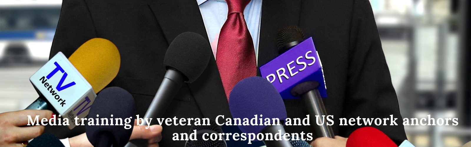 Media training by veteran Canadian and US network anchors and correspondents